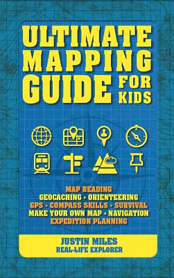 Ultimate Mapping Guide for Kids - Miles, Justin