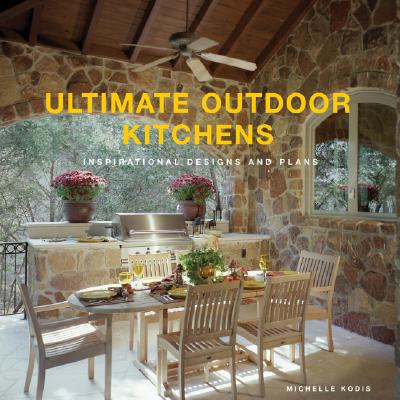 Ultimate Outdoor Kitchens: Inspirational Designs and Plans - Kodis, Michelle