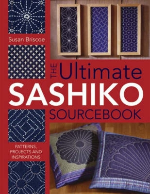 Ultimate Sashiko Sourcebook: Patterns, Projects and Inspirations - Briscoe, Susan