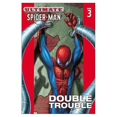 Ultimate Spider-Man - Volume 3: Double Trouble - Bendis, Brian Michael