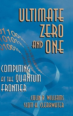Ultimate Zero and One: Computing at the Edge of Nature - Williams, Colin P, and Clearwater, Scott H