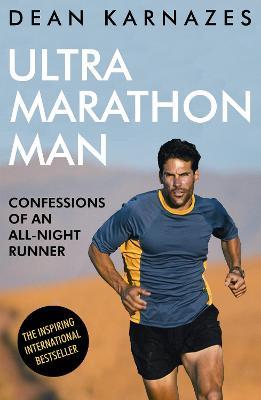 Ultramarathon Man: Confessions of an All-Night Runner - Karnazes, Dean