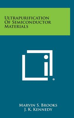 Ultrapurification of Semiconductor Materials - Brooks, Marvin S (Editor), and Kennedy, J K (Editor)