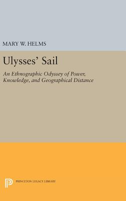 Ulysses' Sail: An Ethnographic Odyssey of Power, Knowledge, and Geographical Distance - Helms, Mary W.