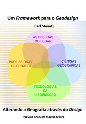 Um Framework Para O Geodesign: Alterando a Geografia Atravas Do Design - Steinitz, Carl, and Moura, Ana Clara Mourao (Translated by), and Finelli, Patricia