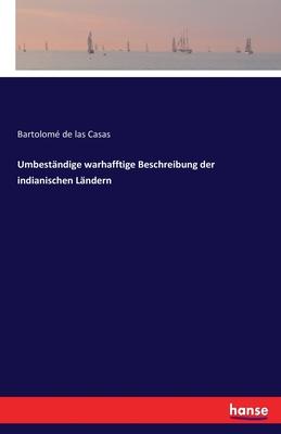 Umbestandige Warhafftige Beschreibung Der Indianischen Landern - Casas, Bartolome De Las
