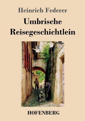Umbrische Reisegeschichtlein - Federer, Heinrich