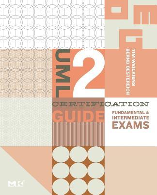 UML 2 Certification Guide: Fundamental and Intermediate Exams - Weilkiens, Tim