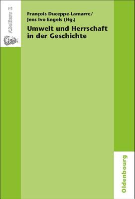 Umwelt Und Herrschaft in Der Geschichte. Environnement Et Pouvoir: Une Approche Historique - Duceppe-Lamarre, Francois (Editor), and Engels, Jens Ivo (Editor)