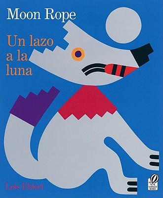Un Lazo a la Luna/Moon Rope: Una Leyenda Peruana/A Peruvian Folktale - Ehlert, Lois, and Prince, Amy (Translated by)