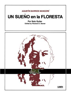 Un Sueno En La Floresta Un Sueno En La Floresta: Sheet Sheet - Barrios Mangore, Agustin (Composer), and Mangor', Agust-N Barrios (Composer), and Stover, Richard (Editor)