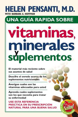 Una Guia Rapida Sobre Vitaminas Minerales y Suplementos - Pensanti, Helen, M.D.