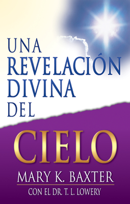 Una Revelaci?n Divina del Cielo (Spanish Language Edition, Divine Revelation of Heaven (Spanish)) - Baxter, Mary K, and Lowery, T L, Dr.