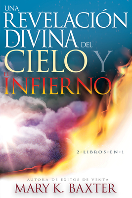 Una Revelaci?n Divina del Cielo Y El Infierno - Baxter, Mary K, and Lowery, T L, Dr.