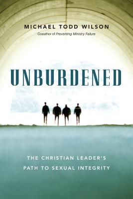 Unburdened: The Christian Leader's Path to Sexual Integrity - Wilson, Michael Todd