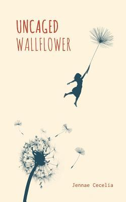 Uncaged Wallflower - Cecelia, Jennae