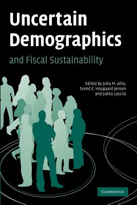 Uncertain Demographics and Fiscal Sustainability - Alho, Juha M. (Editor), and Jensen, Svend E. Hougaard (Editor), and Lassila, Jukka (Editor)