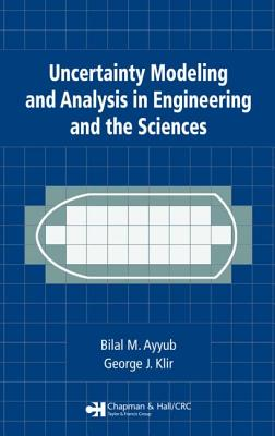 Uncertainty Modeling and Analysis in Engineering and the Sciences - Ayyub, Bilal M, and Klir, George J