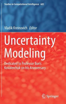 Uncertainty Modeling: Dedicated to Professor Boris Kovalerchuk on His Anniversary - Kreinovich, Vladik (Editor)
