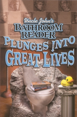 Uncle John's Bathroom Reader Plunges Into Great Lives - Bathroom Readers' Hysterical Society (Editor)