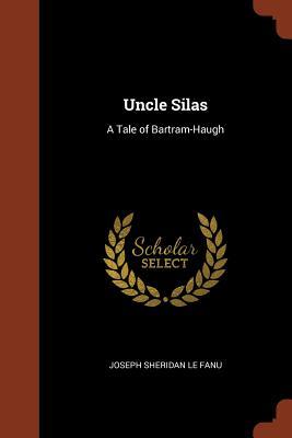 Uncle Silas: A Tale of Bartram-Haugh - Le Fanu, Joseph Sheridan