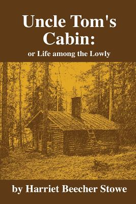 Uncle Tom's Cabin: Or ?Life Among the Lowly - Stowe, Harriet Beecher, Professor