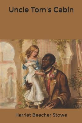Uncle Tom's Cabin - Stowe, Harriet Beecher