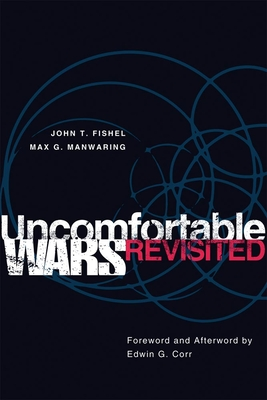 Uncomfortable Wars Revisited - Fishel, John T, and Manwaring, Max G, and Corr, Edwin G (Foreword by)