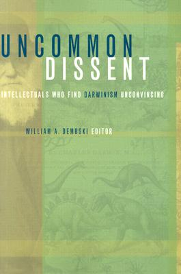 Uncommon Dissent: Intellectuals Who Find Darwinism Unconvincing - Dembski, William A, Professor (Editor)