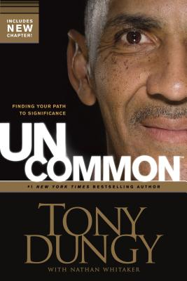 Uncommon: Finding Your Path to Significance - Dungy, Tony, and Whitaker, Nathan