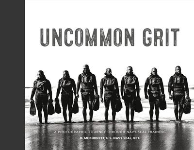 Uncommon Grit: A Photographic Journey Through Navy Seal Training - McBurnett, D (Photographer)
