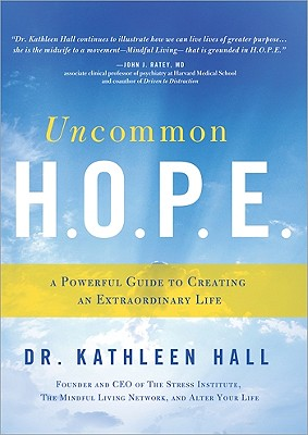 Uncommon H.O.P.E.: A Powerful Guide to Creating an Extraordinary Life - Hall, Kathleen, Dr.