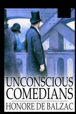 Unconscious Comedians - Balzac, Honore De