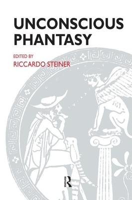 Unconscious Phantasy - Riccardo, Steiner, and Steiner, Riccardo (Editor)