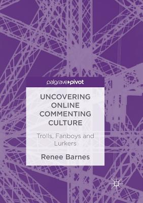 Uncovering Online Commenting Culture: Trolls, Fanboys and Lurkers - Barnes, Renee