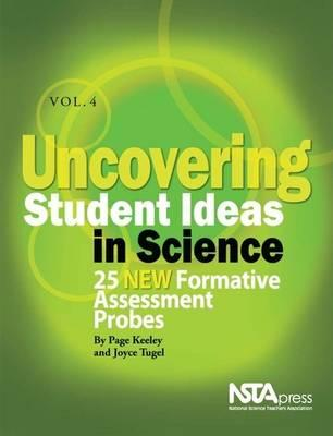 Uncovering Student Ideas in Science, Volume 4: 25 New Formative Assessment Probes - Keeley, Page, and Tugel, Joyce
