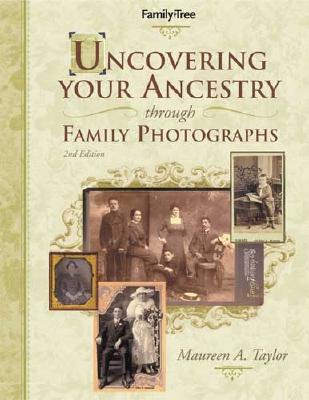 Uncovering Your Ancestry Through Family Photograph - Taylor, Maureen Alice