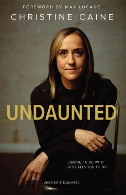 Undaunted: Daring to Do What God Calls You to Do - Caine, Christine