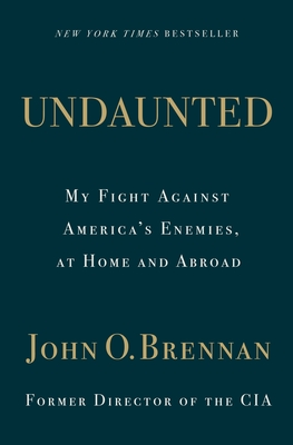 Undaunted: My Fight Against America's Enemies, at Home and Abroad - Brennan, John O