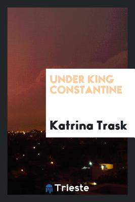 Under King Constantine - Trask, Katrina