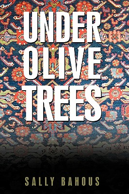 Under Olive Trees: The Odyssey of a Palestinian-American Family - Sally Bahous, Bahous
