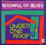 Under One Roof - Roomful of Blues