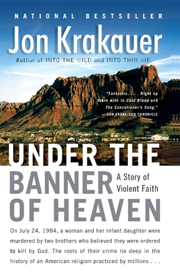 Under the Banner of Heaven: A Story of Violent Faith -