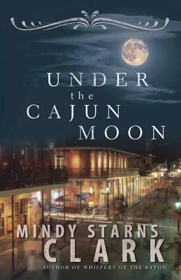 Under the Cajun Moon - Clark, Mindy Starns