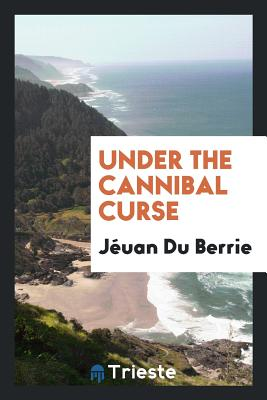 Under the Cannibal Curse - Du Berrie, Jeuan