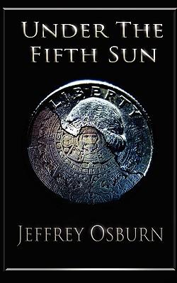 Under the Fifth Sun - Osburn, Jeffrey