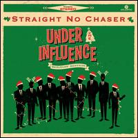 Under the Influence: Holiday Edition - Straight No Chaser
