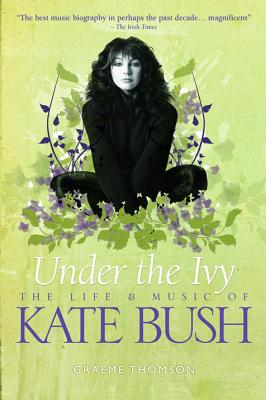 Under the Ivy: The Life and Music of Kate Bush - Thomson, Graeme
