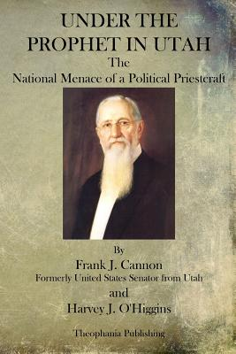 Under the Prophet in Utah - Cannon, Frank J