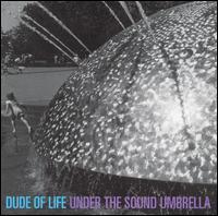 Under the Sound Umbrella - Dude of Life
